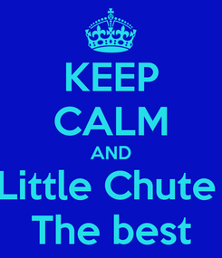 Poster: KEEP CALM AND Little Chute  The best