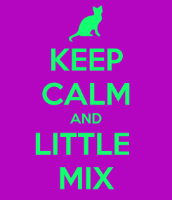 Poster: KEEP CALM AND LITTLE  MIX