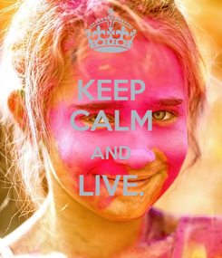 Poster: KEEP CALM AND LIVE.