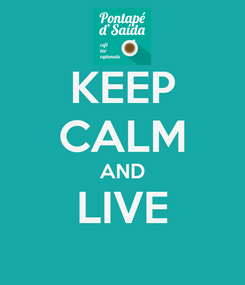 Poster: KEEP CALM AND LIVE