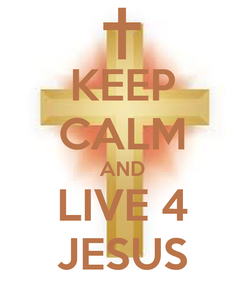 Poster: KEEP CALM AND LIVE 4 JESUS