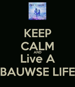 Poster: KEEP CALM AND Live A BAUWSE LIFE