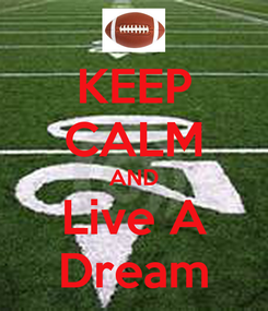 Poster: KEEP CALM AND Live A Dream