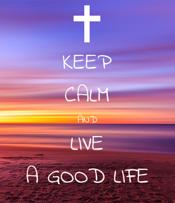 Poster: KEEP CALM AND LIVE A GOOD LIFE