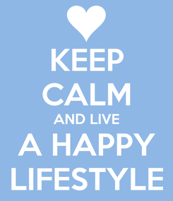 Poster: KEEP CALM AND LIVE A HAPPY LIFESTYLE