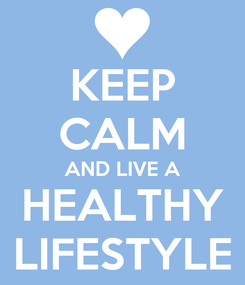 Poster: KEEP CALM AND LIVE A HEALTHY LIFESTYLE