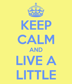 Poster: KEEP CALM AND LIVE A LITTLE