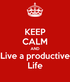 Poster: KEEP CALM AND Live a productive Life