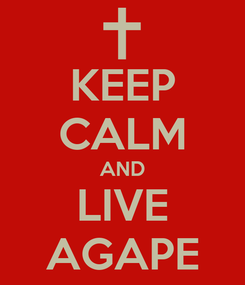Poster: KEEP CALM AND LIVE AGAPE
