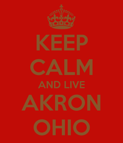 Poster: KEEP CALM AND LIVE AKRON OHIO