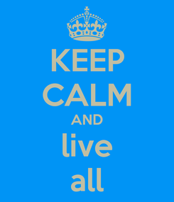Poster: KEEP CALM AND live all