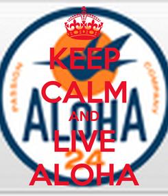 Poster: KEEP CALM AND LIVE ALOHA
