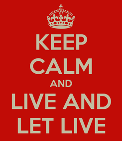 Poster: KEEP CALM AND LIVE AND LET LIVE
