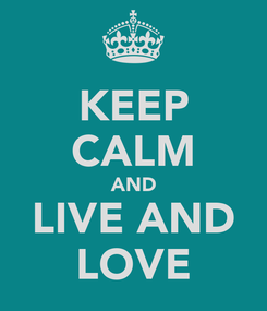 Poster: KEEP CALM AND LIVE AND LOVE