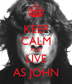 Poster: KEEP CALM AND LIVE AS JOHN