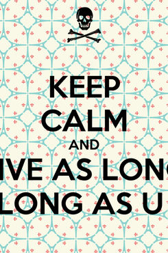 Poster: KEEP CALM AND LIVE AS LONG LONG AS U