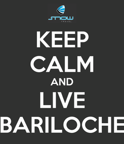 Poster: KEEP CALM AND LIVE BARILOCHE