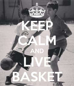 Poster: KEEP CALM AND LIVE BASKET