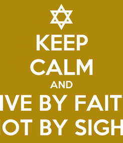 Poster: KEEP CALM AND LIVE BY FAITH NOT BY SIGHT