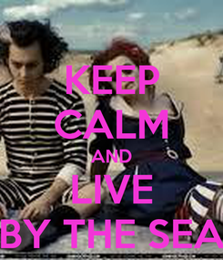Poster: KEEP CALM AND LIVE BY THE SEA