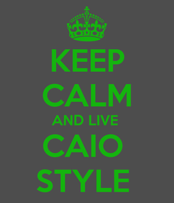 Poster: KEEP CALM AND LIVE  CAIO  STYLE