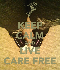 Poster: KEEP CALM AND LIVE CARE FREE