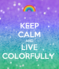 Poster: KEEP CALM AND LIVE COLORFULLY