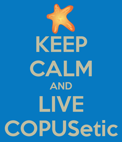 Poster: KEEP CALM AND LIVE COPUSetic