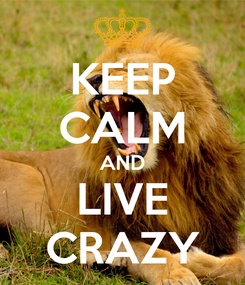 Poster: KEEP CALM AND LIVE CRAZY