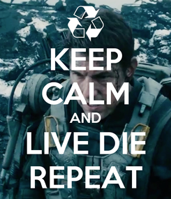 Poster: KEEP CALM AND LIVE DIE REPEAT