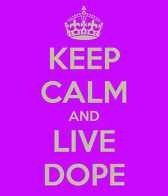 Poster: KEEP CALM AND LIVE DOPE