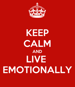 Poster: KEEP CALM AND LIVE  EMOTIONALLY