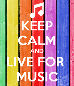 Poster: KEEP CALM AND LIVE FOR  MUSIC