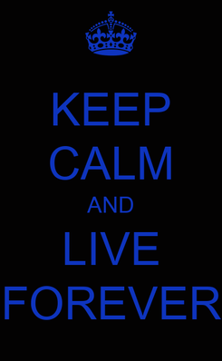 Poster: KEEP CALM AND LIVE FOREVER