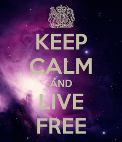 Poster: KEEP CALM AND LIVE FREE