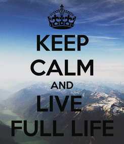 Poster: KEEP CALM AND LIVE  FULL LIFE