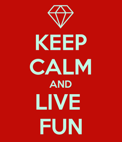 Poster: KEEP CALM AND LIVE  FUN