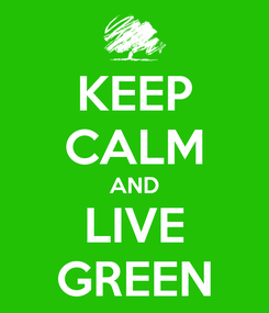 Poster: KEEP CALM AND LIVE GREEN