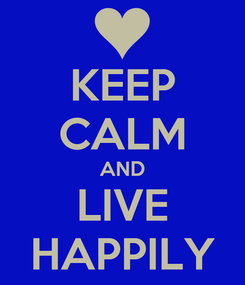 Poster: KEEP CALM AND LIVE HAPPILY