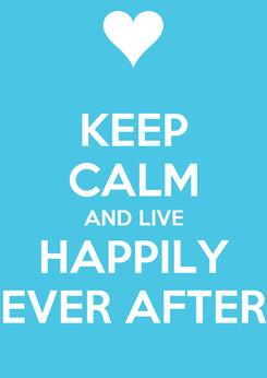 Poster: KEEP CALM AND LIVE HAPPILY EVER AFTER