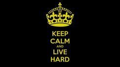 Poster: KEEP CALM AND LIVE HARD