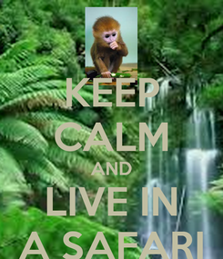 Poster: KEEP CALM AND LIVE IN A SAFARI
