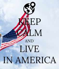 Poster: KEEP CALM AND LIVE IN AMERICA