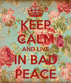 Poster: KEEP CALM AND LIVE IN BAD PEACE