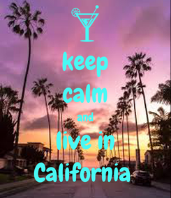 Poster: keep calm and live in California