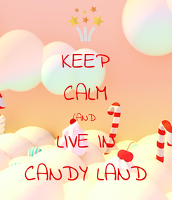Poster: KEEP CALM AND LIVE IN CANDY LAND