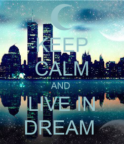 Poster: KEEP CALM AND  LIVE IN DREAM