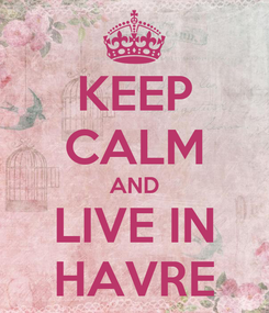Poster: KEEP CALM AND LIVE IN HAVRE