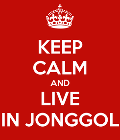 Poster: KEEP CALM AND LIVE IN JONGGOL
