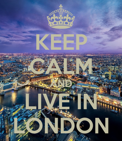 Poster: KEEP CALM AND LIVE IN LONDON